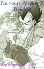 I'm Yours (Vegeta X reader) ON HOLD by DragonBall_Nerd