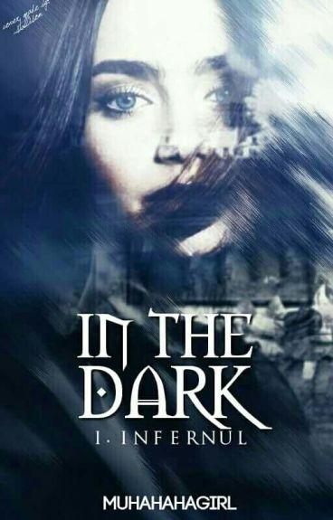 In The Dark-Infernul //IN CURS DE EDITARE //
