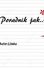 Poradnik jak... by Liimka