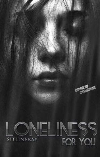 Loneliness for you