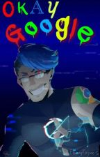 Okay Google (Googleplier X Reader) by Neko_Nessa