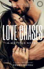 Love Chases [On Hold] by YouBeingYou