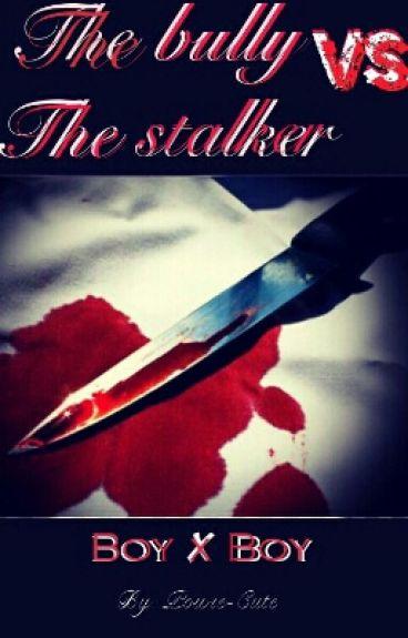 The Bully Vs. The Stalker  (Boy X boy)