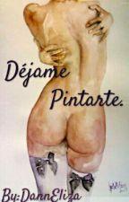 Déjame Pintarte by DannEliza