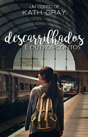 DESCARRILHADOS & Outros Contos  by BuddhaFor_Kath