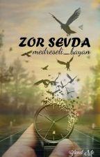 ZOR SEVDA #Wattys2016 by medreseli_bayan