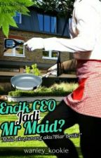 Encik CEO Jadi Mr.Maid?![SLOW_UPDATE] by waniey_kookie