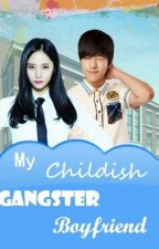 My Childish Gangster Boyfriend  by GoddessPsycheISME