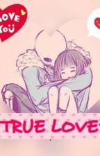 True Love~♥ (Sans X Frisk) by AverageChan