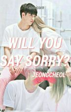 Will You Say Sorry? [Jeongcheol] ✔ by yseolyoung