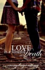 Love in a Time of Death by everydaywriting