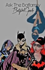 Ask the Batfamily {Completed} by BatgirlGeek