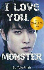 I Love You ........ Monster by TokaAllah