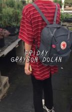 friday → grayson dolan  by dirtyxdolan