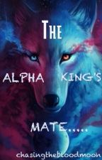The Alpha King's Mate by chasingthebloodmoon