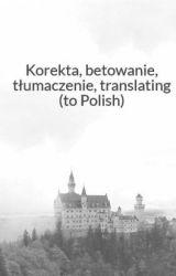 Korekta, betowanie, tłumaczenie, translating into Polish by _bluemy