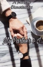 MY PARTNER & I by dianarisanti16