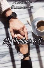 MY PARTNER & I by dianarisanti16