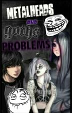 Metalheads And Goths Problems by Acheron013