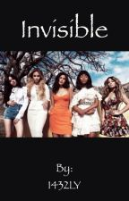 Invisible (Fifth Harmony Fanfic) by 1432LY