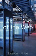 The Dark Side of the Web by Brayden_Price