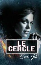 Le Cercle [ EN PAUSE ] by EverJoh