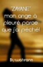 """""""ZAYANE""""mon  Ange à Pleuré Parce-que J'ai Péché ! by wahrann"""