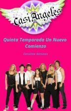 CASI ANGELES QUINTA TEMPORADA, UN NUEVO COMIENZO by CarolineAntunes14