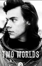two worlds [H.S] by harreuhxstyles