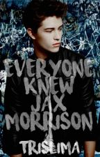 Everyone Knew Jax Morrison by trislima