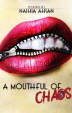 A Mouthful of Chaos   #Wattys2016 by nattedd