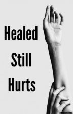 Healed Still Hurts {H.S.} {SSCH Sequel} by sunnysunshines