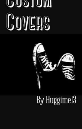 Custom Covers||open|| by huggimel3