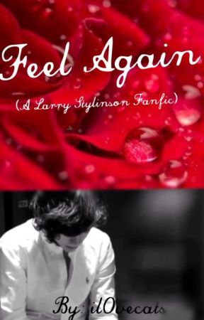 Feel Again (A Larry Stylinson Fanfic) by Il0vecats