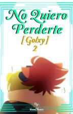 No Quiero Perderte [ Golxy ] • 2da Temporada • by VaneChan12