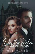 Destinado Para Mim - Série Desejos Mafisos - Livro 02 by MelSantos25