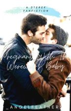 Pregnant With The Werewolf's Baby •A Sterek Story• by _AngelFeathers_
