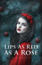 Lips As Red As A Rose by visheretowrite