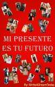 Mi Presente Es Tu Futuro [En Edicion] by WriteADreamToday