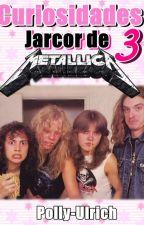 Curiosidades Jarcor de Metallica 3 by polly-ulrich