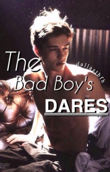 The Bad Boy's Dares [ on hold ]