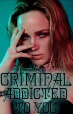 Criminal - Addicted to you by Lucyalghul