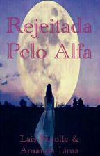 Rejeitada Pelo Alfa by 18limaamanda