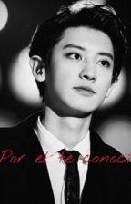Por el te conocí  (Chanyeol y tu) by JungChaLeeChoiKim