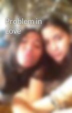 Problem in Love by KarinaAuroraN