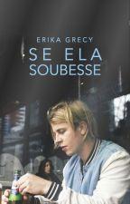 Se Ela Soubesse - Conto by ErikaGrecy