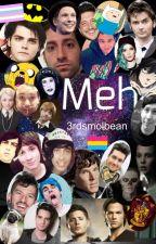 Meh. by 3rdsmolbean