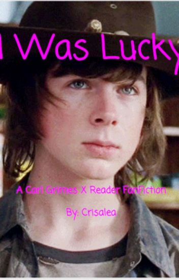 I Was Lucky ( carl grimes X reader)