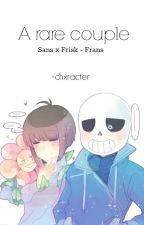 A rare couple || Sans x Frisk - Frans by -chxracter