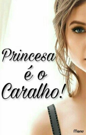 Princesa é o Caralho!